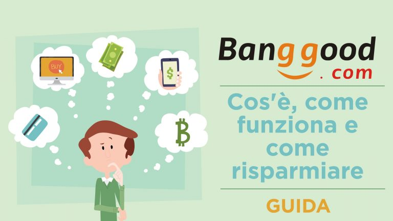 Banggood: cos'è, come funziona e come risparmiare   Guida