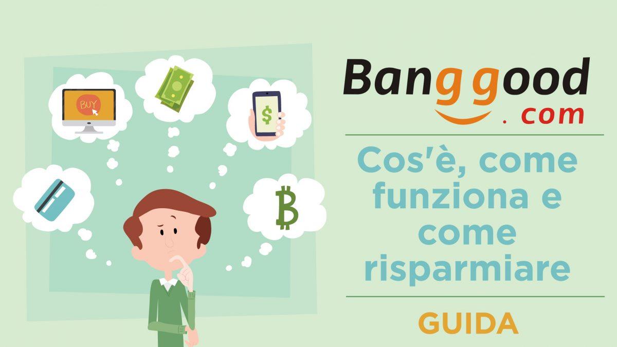 Banggood: cos'è, come funziona e come risparmiare | Guida