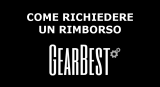 Come richiedere un rimborso su GearBest   Guida – MrDeals