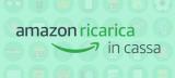 Amazon Ricarica in cassa: ricevi un buono Amazon da 10 euro alla prima ricarica di almeno 30 euro